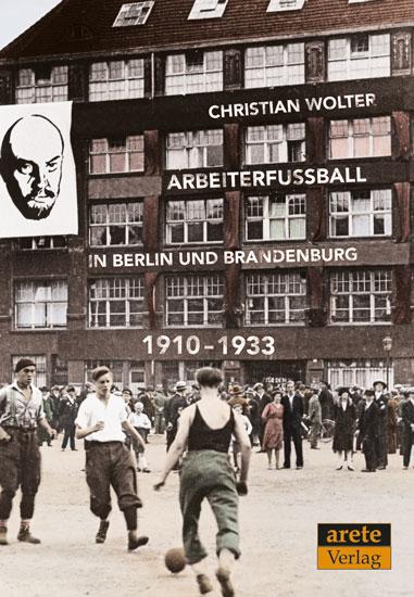 Christian Wolter Arbeiterfussball Arete Verlag