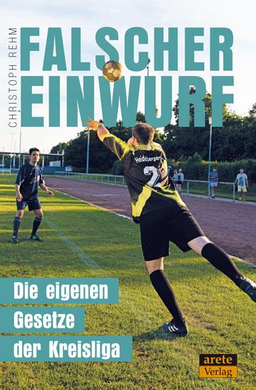 Christoph Rehm Gesetze der Kreisliga, Arete Verlag