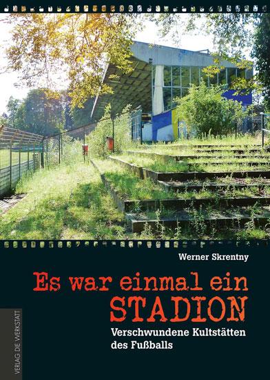 Werner Skrentny, Verschwundene Stadien, Verlag Die Werkstatt