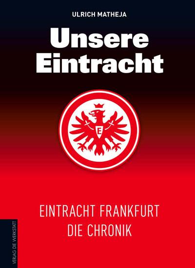 Eintracht Frankfurt, Die Chronik, Verlag Die Werkstatt, Ulrich Matheja